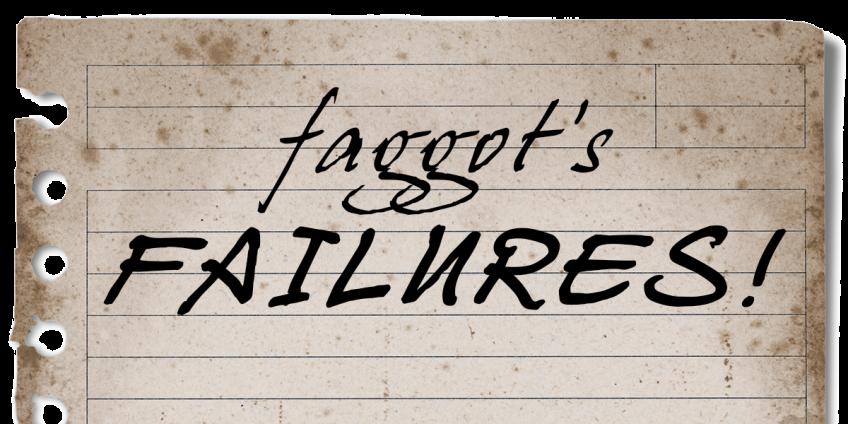 Faggots Failures